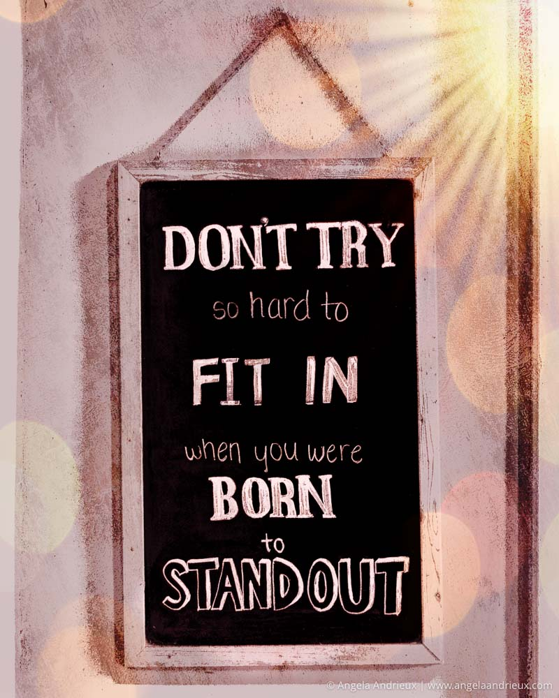Don't try so hard to fit in when you were born to stand out! | Monday Motivation