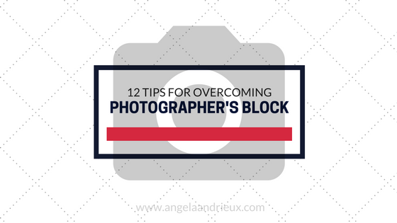 12 tips for overcoming photographers block