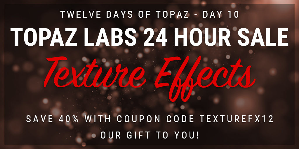 Topaz Labs Plugin Sale | 12 Days of Topaz | Save 40% on Topaz Texture Effects through 12/24/12
