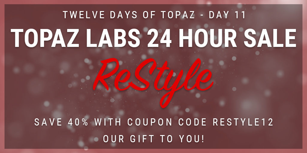 Topaz Labs Plugin Sale | 12 Days of Topaz | Save 40% on Topaz ReStyle through 12/25/12