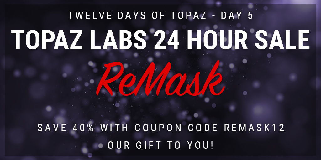 Topaz Labs Plugin Sale | 12 Days of Topaz | Save 40% on Topaz ReMask through 12/19/12