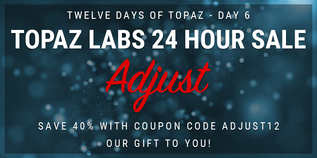 Topaz Labs Plugin Sale | 12 Days of Topaz | Save 40% on Topaz Adjust through 12/20/12