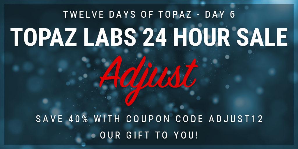 Topaz Labs Plugin Sale | 12 Days of Topaz | Save 40% on Topaz Adjust through 12/20/12