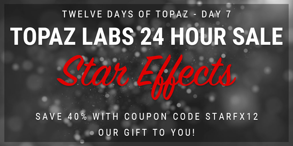 Topaz Labs Plugin Sale | 12 Days of Topaz | Save 40% on Topaz Star Effects through 12/21/12