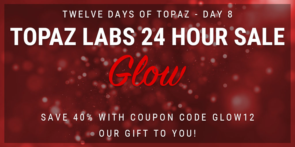 Topaz Labs Plugin Sale | 12 Days of Topaz | Save 40% on Topaz Glow through 12/22/12