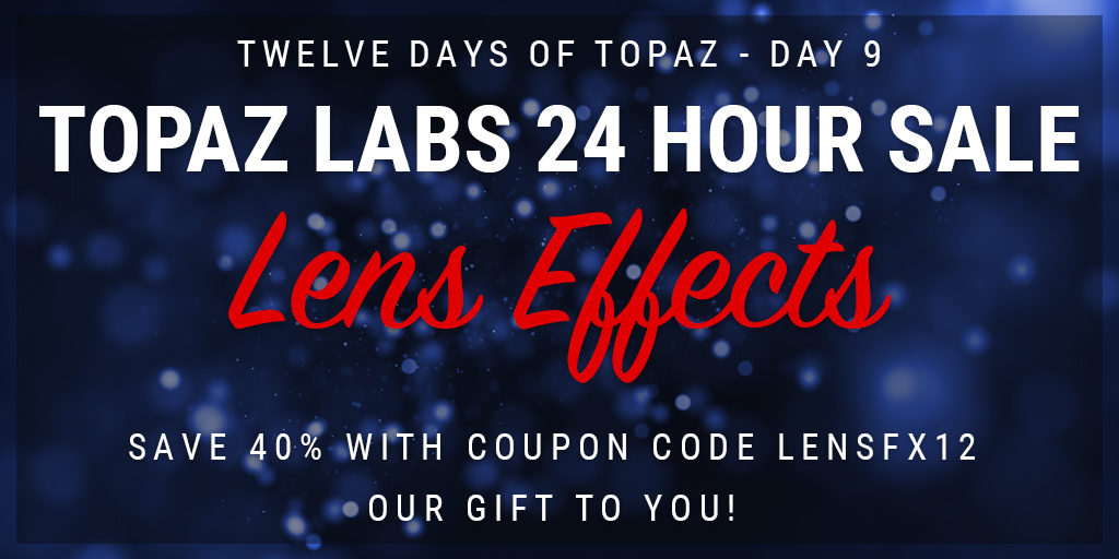 Topaz Labs Plugin Sale | 12 Days of Topaz | Save 40% on Topaz Lens Effects through 12/23/12