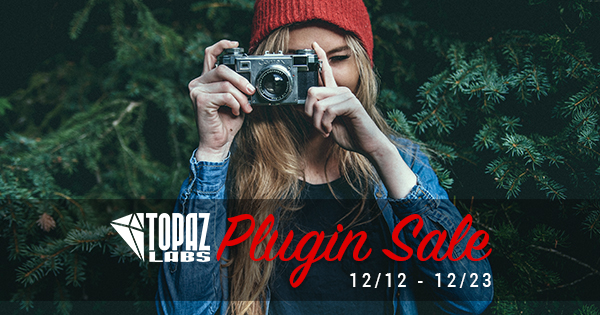 Topaz Labs Plugin Sale | 12 Days of Topaz | Save 40% through 12/26/16