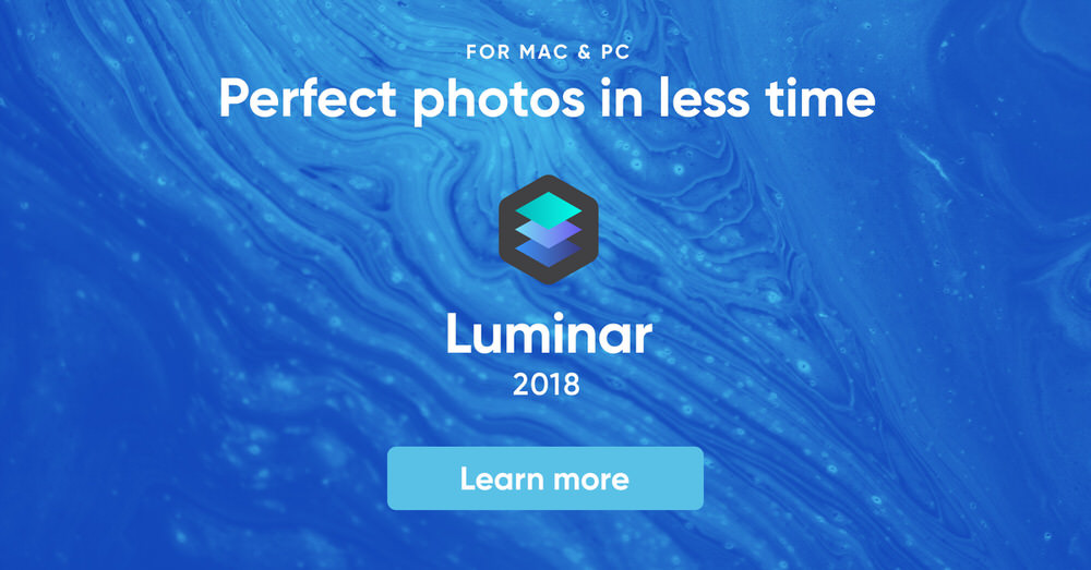 For Mac & PC | Perfect photos in less time | 3 Features that Make Luminar 2018 Fantastic